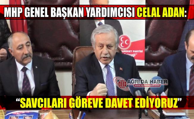 """Ağrı'da Konuşan MHP Genel Başkan Yardımcısı: """"Savcılar Göreve Davet Ediyoruz"""""""