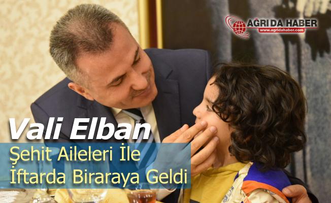 Vali Süleyman Elban Ağrı'da Şehit Aileleri ile iftar etti