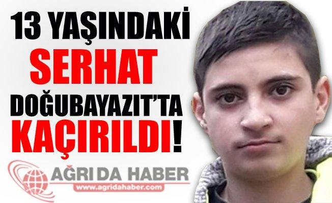 13 Yaşındaki Serhat ERASLAN Doğubayazıt'ta Kaçırıldı!