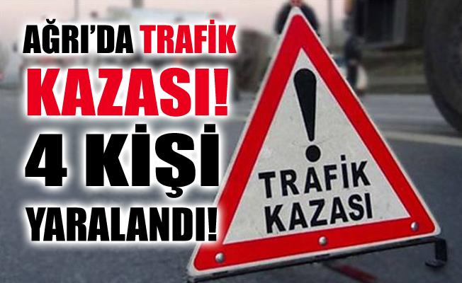 Ağrı'da Trafik Kazası! 4 Kişi Yaralandı!