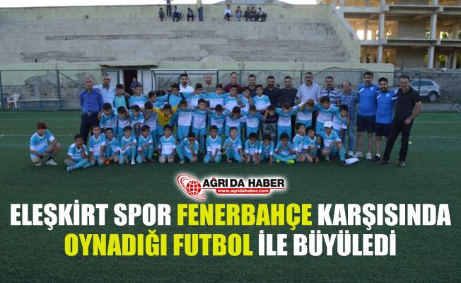 Eleşkirt Spor Okulu Fenerbahçe ile Oynadığı Maçta Büyük Performans Sergiledi