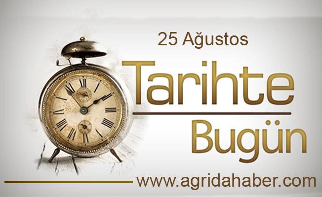 25 Ağustos Tarihte Bugün! 25 Ağustos Tarihte Bugün Ne oldu?