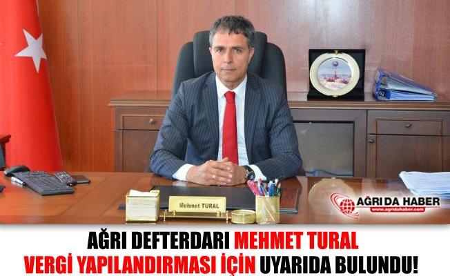 Ağrı Defterdarı Mehmet TURAL'dan Vergi Yapılandırmasına İlişkin Uyarı!
