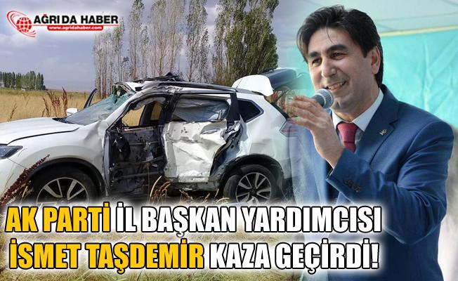 Ak Parti Ağrı İl Başkan Yardımcısı İsmet Taşdemir Kaza Geçirdi!