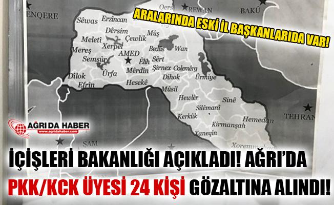 İçişleri Bakanlığı Açıkladı! Ağrı'dan 24 PKK/KCK Üyesi Gözaltına Alındı!