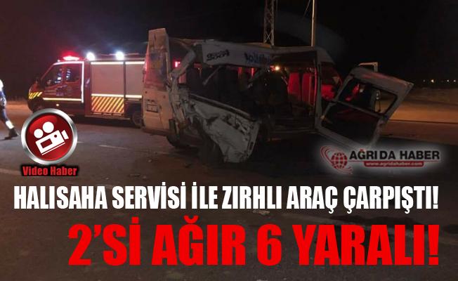 Ağrı'da Halısaha Servisi ile Zırhlı Polis Aracı Çarpıştı! 2'si Ağır 8 Yaralı