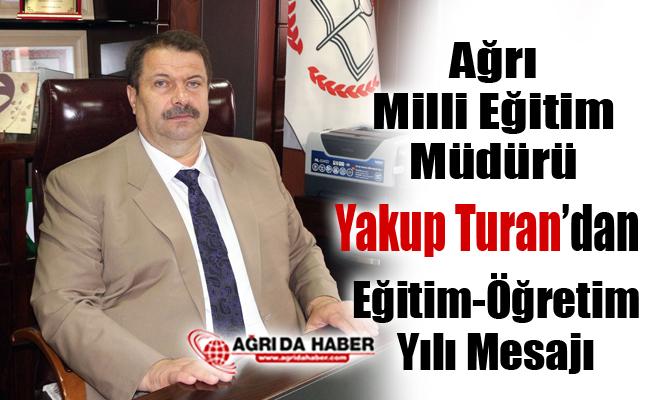 Ağrı İl Milli Eğitim Müdürü Yakup Turan'dan Eğitim Öğretim yılı mesajı
