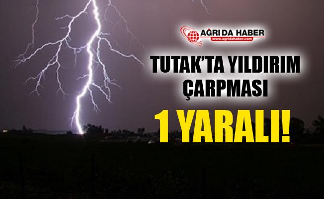 Ağrı Tutak'ta Yıldırım Çarpması Sonucu 1 Kişi Yaralandı!
