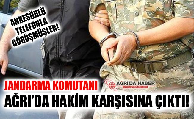Eski Silivri Jandarma Komutanı Ağrı'da Hakim Karşısına Çıktı