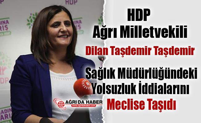 HDP Ağrı Milletvekili İl Sağlık Müdürlüğündeki Yolsuzluk İddialarını Meclise Taşıdı