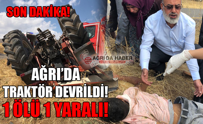 Son Dakika...Ağrı'da Traktör Devrildi! 1 Ölü 1 Yaralı!