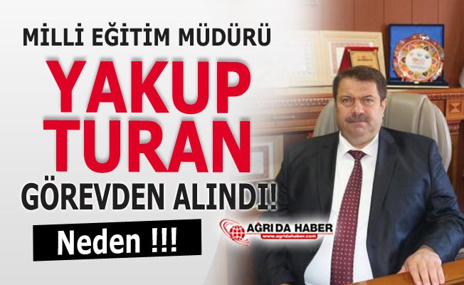 Ağrı Mili Eğitim Müdürü Yakup Turan Görevden alındı!
