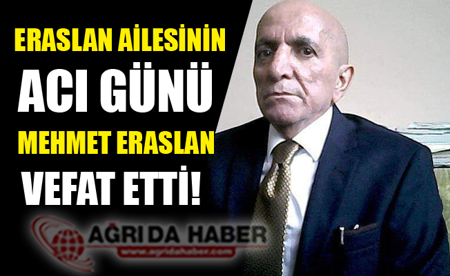 Eraslan Ailesi'nin Acı Günü! Mehmet Eraslan Vefat Etti
