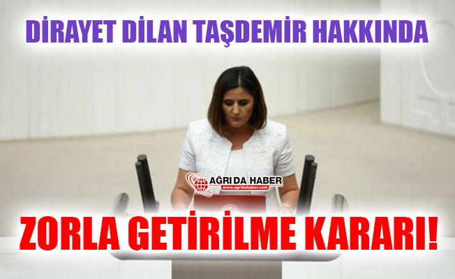 HDP Ağrı Milletvekili Dirayet Dilan Taşdemir Hakkında Zorla Getirilme Kararı