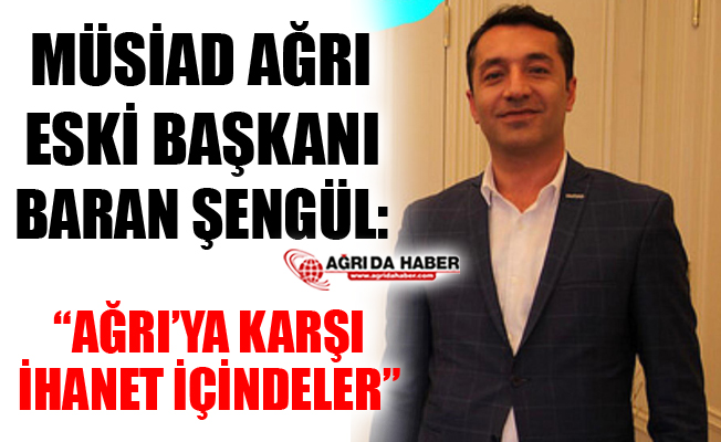 Müsiad Ağrı Eski Başkanı Baran Şengül'den Açıklama