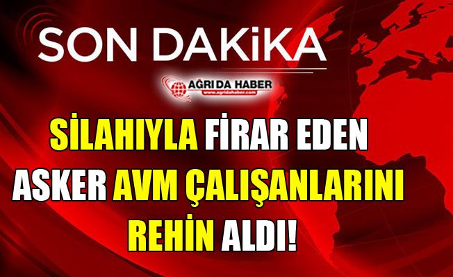 Son Dakika! Gaziantep'te Silahıyla Firar Eden Asker AVM Çalışanlarını Rehin Aldı!