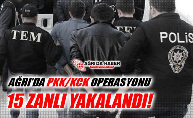 Ağrı'da PKK/KCK'ya yönelik Operasyon! 15 Kişi Yakalandı!