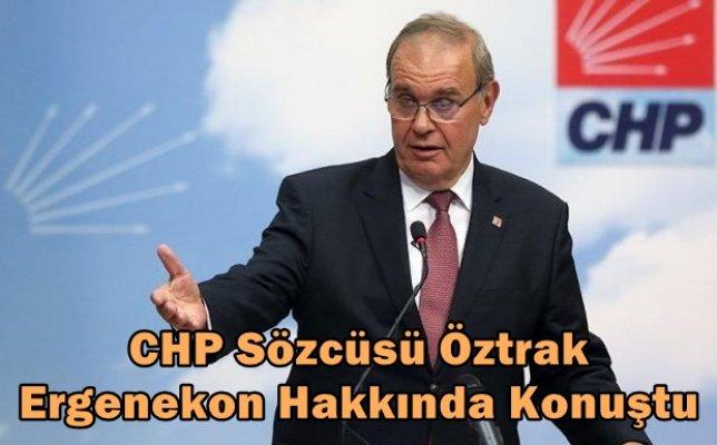 CHP Sözcüsü Öztrak, Ergenekon Hakkında Konuştu