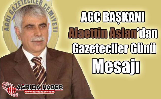 AGC Başkanı Aleattin Aslan'dan 10 Ocak Gazeteciler günü Mesajı