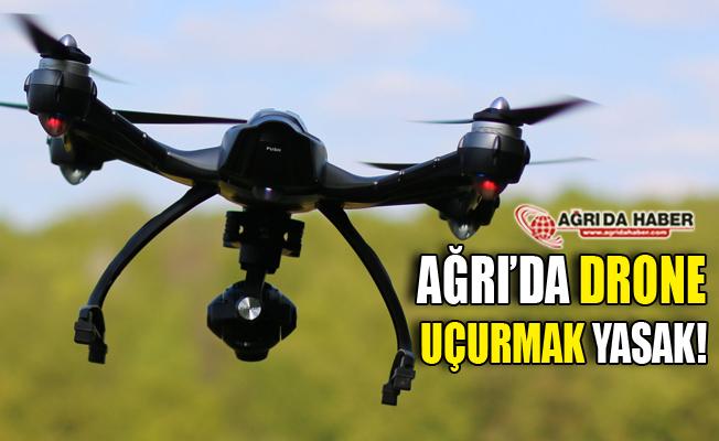 Ağrı'da İnsansız Hava Aracı (Drone) Uçurma Yasağı