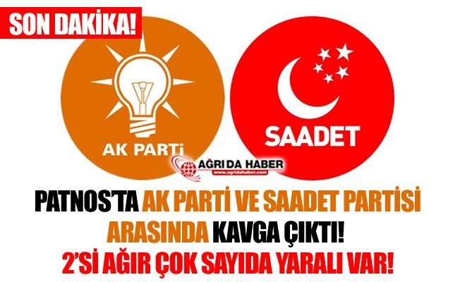 Ağrı Patnos'ta AK Parti ve Saadet Partililer Arasında Kavga! Çok Sayıda Yaralı Var!