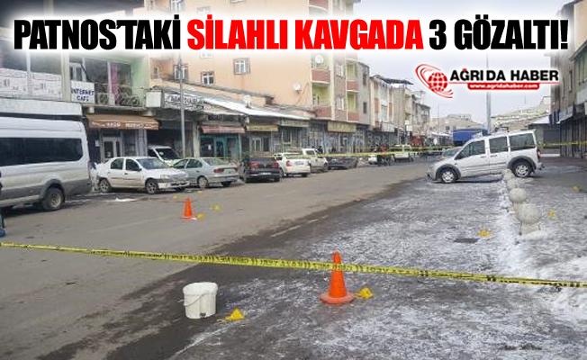 Ağrı Patnos'ta ki Silahlı Kavga'da 3 Gözaltı