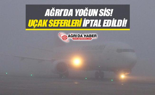 Ağrı'da Yoğun Sisten Dolayı Uçak Seferleri İptal Edildi