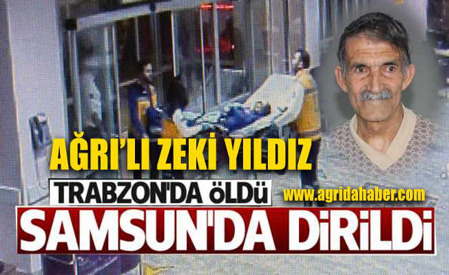 Ağrı'lı Zeki Amca Trabzon'da Öldü Samsun'da dirildi!