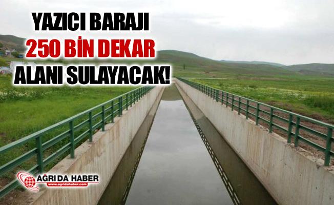 Ağrı Yazıcı Barajı 250 Bin Dekar Araziyi Sulayacak