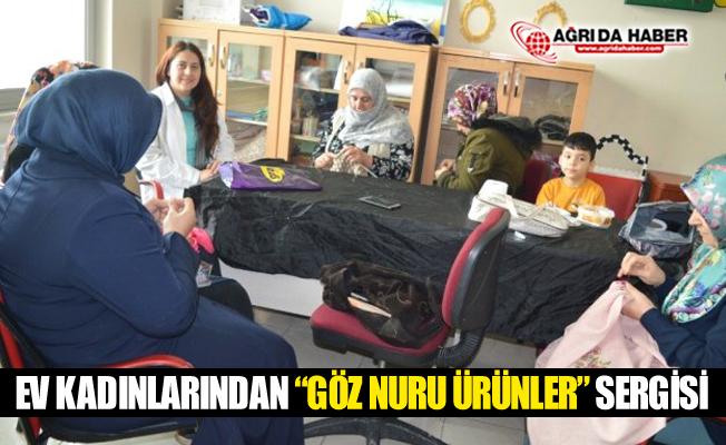 """Ağrılı Ev Kadınlarından """"Göz Nuru Ürünler"""" Sergisi"""