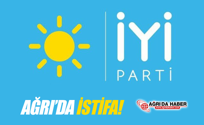 İYİ Parti Ağrı'da İstifa!