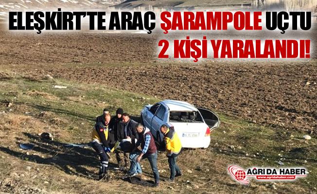 Ağrı Eleşkirt'te Araç Şarampole Uçtu! 2 Kişi Yaralandı