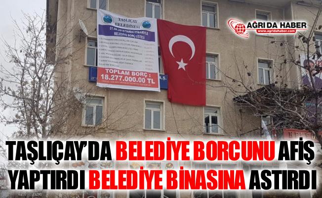 Ağrı Taşlıçay Belediye Başkanı Belediye Borcunu Afiş Yaptırıp Astırdı