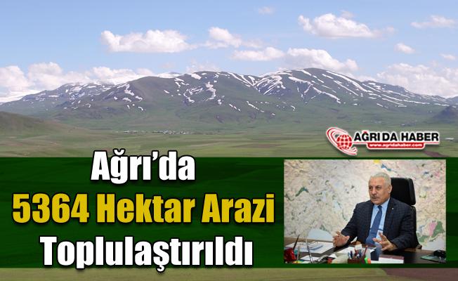 Ağrı'da 5364 hektar Arazi Toplulaştırıldı