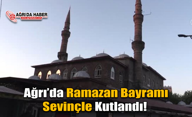 Ağrı'da Ramazan Bayramı Sevinçle Kutlanıyor