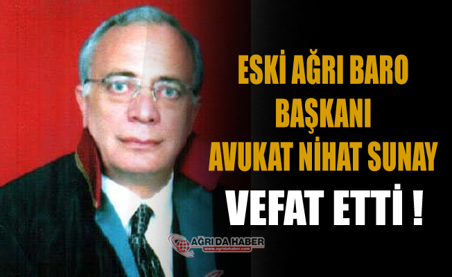Ağrı Eski Baro Başkanı Avukat Nihat Sunay vefat etti