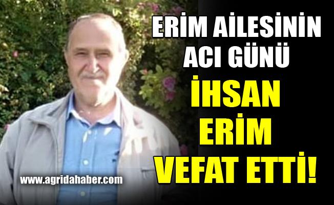 Erim ailesinin Acı Günü: İhsan Erim Vefat Etti