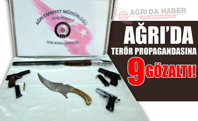 Ağrı'da terör propagandası yapan 9 Kişiye Gözaltı!