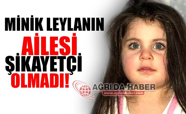 Minik Leyla'nın Ailesi Şikayetçi Olmadı!