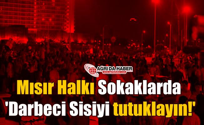 Mısır Halkı Sokaklarda 'Darbeci Sisiyi tutuklayın!'