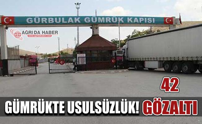 Ağrı Gürbulak'ta Usulsüzlük İddiası! 42 Gözaltı