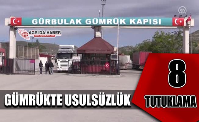 Gürbulak Gümrük Kapısındaki Usulsüzlükte 8 Tutuklama