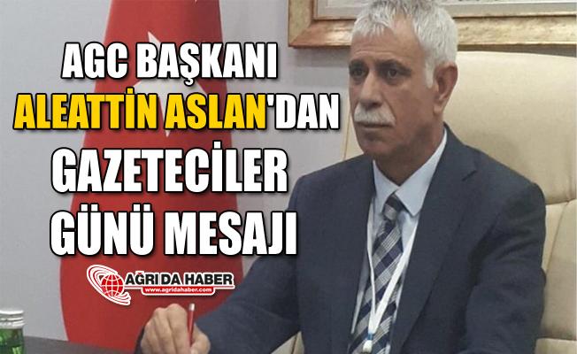 AGC Başkanı Aslan'dan 10 Ocak Çalışan Gazeteciler Günü Mesajı