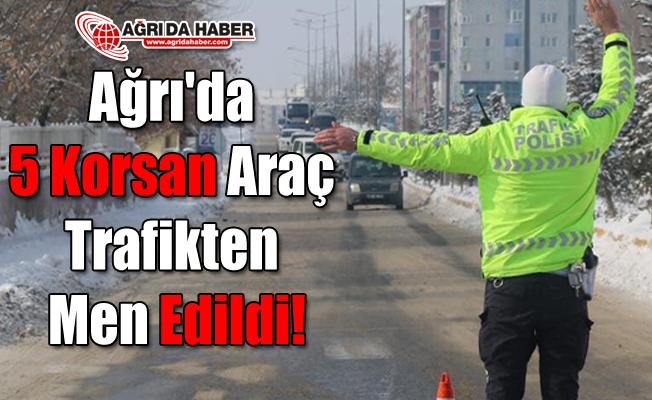 Ağrı'da 5 Korsan Araç Trafikten Men Edildi!
