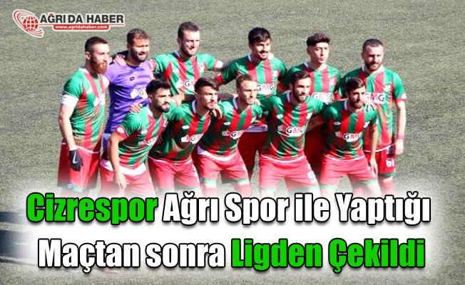 Cizrespor Ağrı Spor ile yaptığı maçtan sonra Lig'den çekildi!