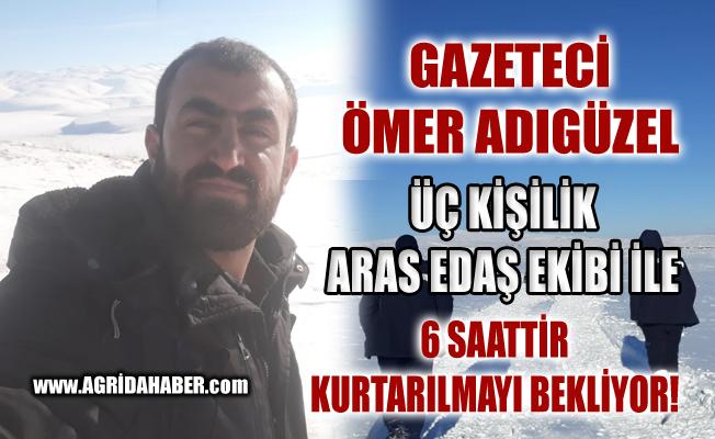 Gazeteci Ömer Adıgüzel ve Üç Aras Edaş Ekibi Diyadin'de Mahsur Kaldı