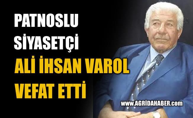Patnos Kanaat Önderi Siyasetçi Ali İhsan Varol Vefat Etti