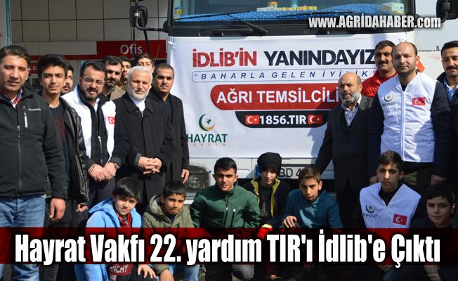 Ağrı Hayrat Vakfı 22. yardım TIR'ı İdlib'e doğru yola çıktı