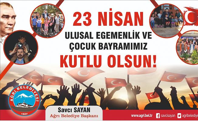 Ağrı Belediye Başkanı Savcı Sayan'dan 23 Nisan Mesajı
