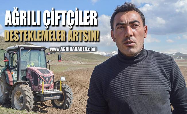Ağrılı Çiftçiler Desteklemelerin artırılmasını istiyor